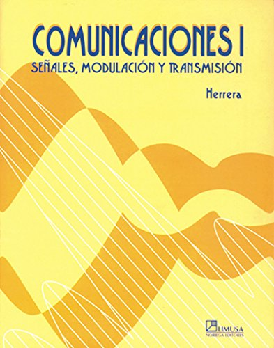 Comunicaciones I/Communications I: Senales, modulacion y transmision/Indication, Modulation and Transmission por Enrique Herrera
