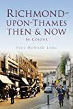 Richmond-upon-Thames Then & Now (Then & Now (History Press))