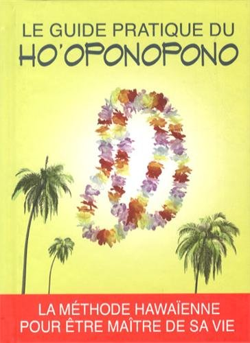 Le guide pratique du ho'oponopono. La méthode hawaïenne pour être maître de sa vie.