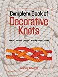 Complete Book of Decorative Knots: Lanyard Knots, Button Knots, Globe Knots, Turk's Heads, Mats, Hitching, Chains, Plaits