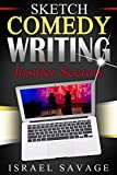 Sketch Comedy Writing: Insider Secrets (Writing for TV, Writers Block, Monologues, Writing Fiction)