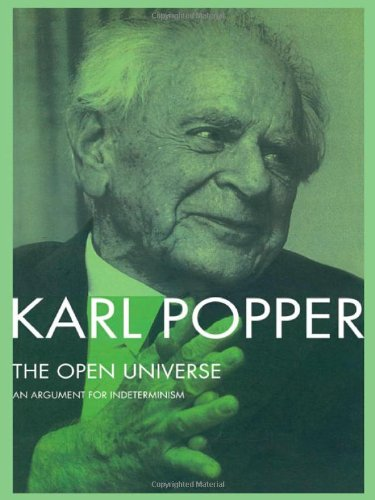 The Open Universe: An Argument for Indeterminism From the Postscript to The Logic of Scientific Discovery: An Argument for Indeterminism - From