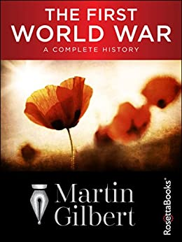 The First World War: A Complete History by [Gilbert, Martin]