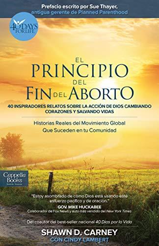 El Principo Del Fin Del Aborto: 40 Inspiradores Relatos Sobre La ...