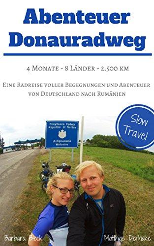 Abenteuer Donauradweg: Eine spektakuläre Fahrradreise voller Begegnungen und Abenteuer -