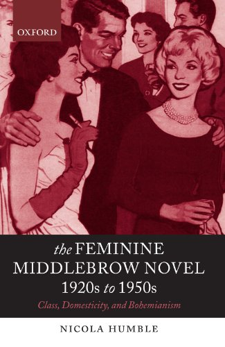 The Feminine Middlebrow Novel, 1920s to 1950s: Class, Domesticity, and Bohemianism