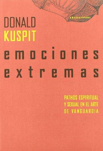 Emociones Extremas (Lecturas de Historia del Arte) por Donald Kuspit