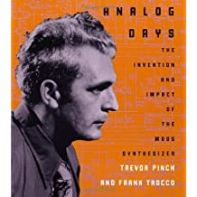Analog Days: The Invention and Impact of the Moog Synthesizer by Pinch, Trevor, Trocco, Frank (2004) Paperback