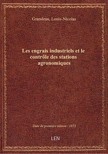 Les engrais industriels et le contrôle des stations agronomiques / par L. Grandeau,... par Louis-Nico Grandeau