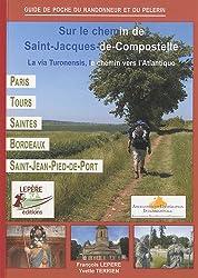 Sur le chemin de Saint-Jacques-de-Compostelle : La via Turonensis, le chemin vers l'Atlantique, Paris - Orléans - Tours - Saintes - Bordeaux - Saint-Jean-Pied-de-Port