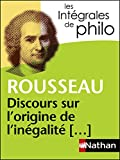 Intégrales de Philo - ROUSSEAU, Discours sur l'origine et les fondements de l'inégalité parmi les hommes (INTEGRALES)