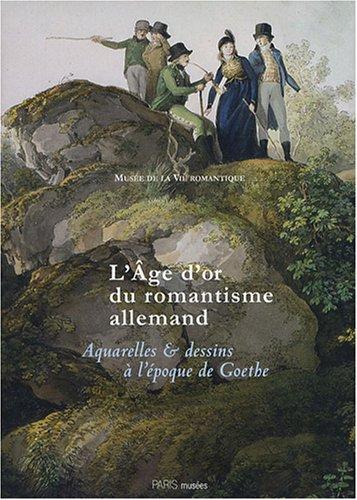 L'Age d'or du romantisme allemand : Aquarelles et dessins à l'époque de Goethe