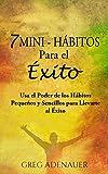 HÁBITOS - 7 Mini-Hábitos Para el Éxito: Usa el Poder de los Hábitos Pequeños y Sencillos para Llevarte al Éxito (Hábitos Poder, Hábitos Prodigiosos, Hábitos ... Ganadores, Desarrollo personal y autoayuda)