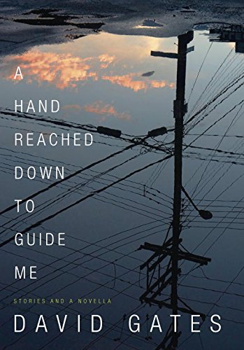A Hand Reached Down to Guide Me: Stories and a Novella par David Gates Dr