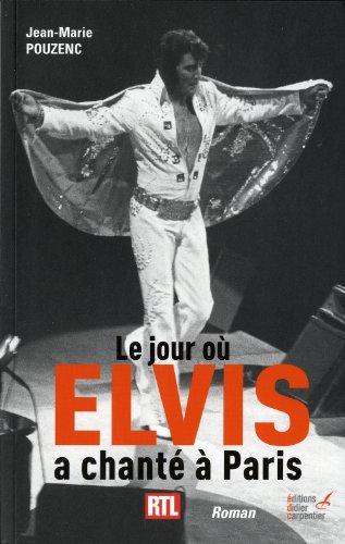 Le jour où Elvis a chanté à Paris par Jean-Marie Pouzenc