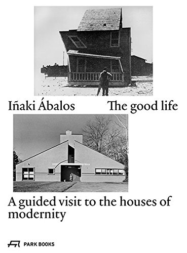 Inaki Abalos the good life a guided visit to the houses of modernity