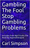 Gambling The Fool Stop Gambling Problems: Includes Free Mp3 Audio File Read By Hypnotherapist (English Edition)