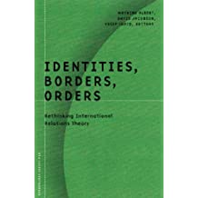 Identities, Borders, Orders: Rethinking International Relations Theory