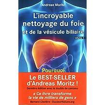 Incroyable nettoyage du foie et de la vésicule biliaire (L') - Volume 1 : Pourquoi faire ce nettoyage ?