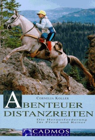 Abenteuer Distanzreiten. Die Herausforderung für Pferd und Reiter