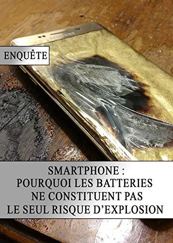 Smartphone : Pourquoi les Batteries ne constituent pas le Seul Risque d'Explosion par La Revue Du Net