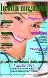 Health Magazine: manuale del benessere: Medicina, bellezza, benessere (Informazioni sulla salute, raccolta articoli sul benessere) (Italian Edition)