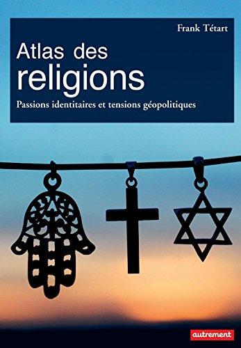 Atlas des religions : passions identitaires et enjeux géopolitiques / Frank Tétart ; cartographie, Cyrille Suss.- Paris : Autrement , impr. 2015, cop. 2015