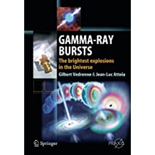 Gamma-Ray Bursts: The brightest explosions in the Universe (Springer Praxis Books)