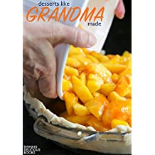 DESSERTS LIKE GRANDMA MADE: More Than 100 Delicious & Timeless Recipes (English Edition)