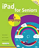 iPad for Seniors in easy steps, 6th Edition: Covers all models of iPad with iOS 10