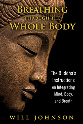 Breathing Through the Whole Body: The Buddha's Instructions on Integrating Mind, Body, and Breath por Will Johnson