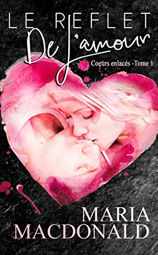 Coeurs enlacés - Tome 1 : Le reflet de l'amour de Maria MacDonald 51D8NoFzwfL