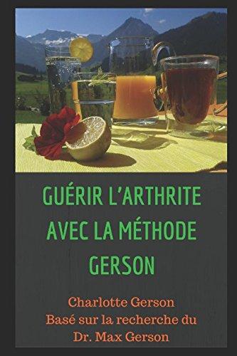 Guérir l'arthrite AVEC LA MÉTHODE GERSON par Charlotte Gerson