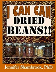 I Can Can Dried Beans!!: How to can dried beans, save money and time with quick, easy, delicious recipes (I Can Can Frugal Living Series) (Volume 5) by Dr. Jennifer Shambrook (2014-12-13)