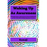 Waking Up As Awareness: 12 Simple Steps to Spontaneous Natural Meditation on Your True Self as Radiant Spacious Presence (English Edition)