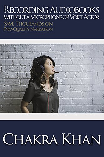Recording Audiobooks without a Microphone or Voice Actor: Save Thousands on Pro-Quality Narration (English Edition)