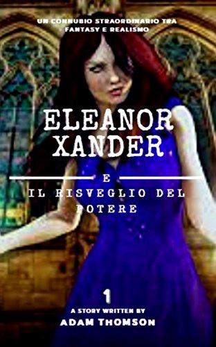 scaricare ebook gratis Eleanor Xander e il Risveglio del Potere (vol. 1 della saga Eleanor Xander) PDF Epub