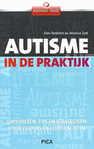 Autisme in de praktijk: 1001 ideeën, tips en strategieën voor ouders en leerkrachten