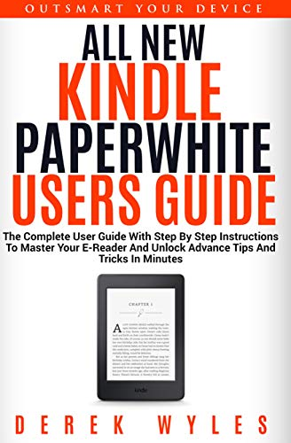 ALL NEW KINDLE PAPERWHITE USERS GUIDE: THE COMPLETE 2019 EDITION ...