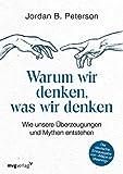 """Warum wir denken, was wir denken: Wie unsere Überzeugungen und Mythen entstehen. Die deutsche Erstausgabe von """"Maps of Meaning"""" - Jordan B. Peterson"""