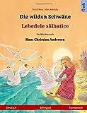 Die wilden Schwäne – Lebedele salbatice. Zweisprachiges Kinderbuch nach einem Märchen von Hans Christian Andersen (Deutsch – Rumänisch) (Sefa Bilingual Children's Picture Books)