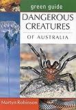 Dangerous Creatures of Australia (Green Guides)