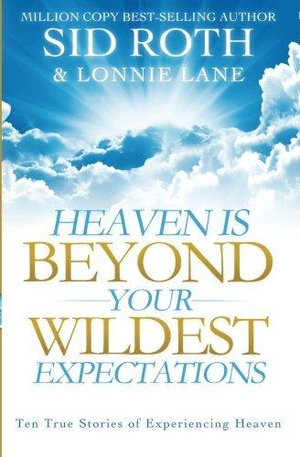 heaven-is-beyond-your-wildest-expectations-ten-true-stories-of-experiencing-heaven