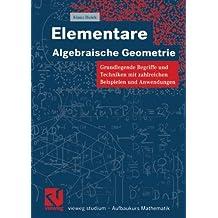 Elementare Algebraische Geometrie: Grundlegende Begriffe und Techniken mit zahlreichen Beispielen und Anwendungen<br> (vieweg studium; Aufbaukurs Mathematik) (German Edition)