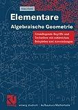 Elementare Algebraische Geometrie: Grundlegende Begriffe und Techniken mit zahlreichen Beispielen und Anwendungen<br> (vieweg studium; Aufbaukurs Mathematik) (German Edition) - Klaus Hulek