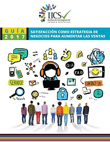 Satisfacción como estrategia de negocios para aumentar las ventas: Liderando la Excelencia en Productos & Servicios (Serie de Educación Ejecutiva nº 2017) por Edwin  Aquino Escobar