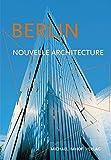Berlin et sa nouvelle architecture - Guide des nouvelles constructions de 1989 à aujourd'hui