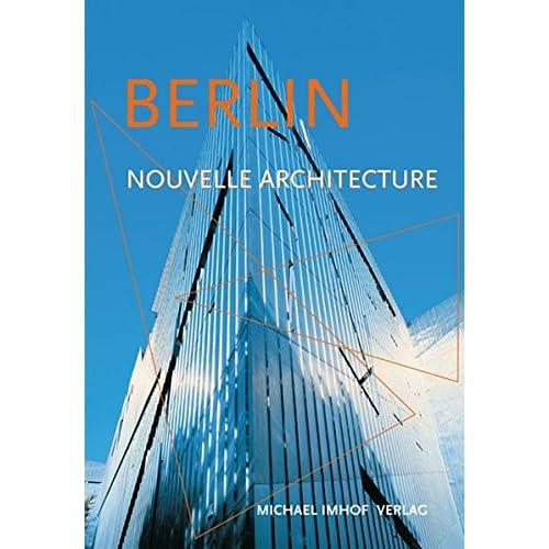 Berlin et sa nouvelle architecture : Guide des nouvelles constructions de 1989 à aujourd'hui