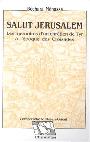 Salut Jérusalem: Les mémoires d'un chrétien de Tyr à l'époque des Croisades