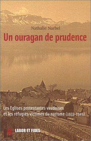 Un ouragan de prudence : Les Eglises protestantes vaudoises et les réfugiés victimes du nazisme, 1933-1949